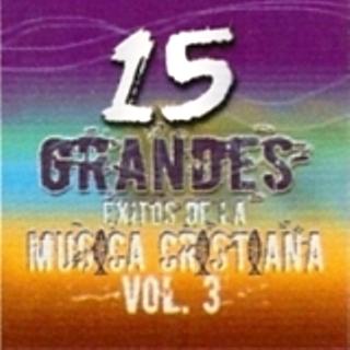 15 Grandes Exitos de la Música Cristiana Vol.3