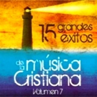 15 Grandes Exitos de la Música Cristiana Vol.7