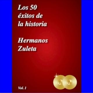 Hermanos Zuleta - Las 50 de la Historia Vol.1